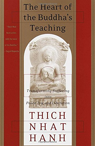 The Heart of the Buddha's Teaching: Transforming Suffering into Peace; Joy; and Liberation