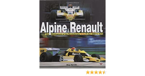 Alpine & Renault: The Development of the Revolutionary Turbo F1 Car 1968-1979: Roy Smith: 9781845841775: Amazon.com: Books