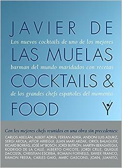 Cocktails And Food: Los Nuevos Cocktails De Uno De Los Mejores Bartenders Del Mundo Marinados Con Recetas De Los Grandes Chefs Españoles Del Momento por Javier De Las Muelas epub