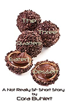 The Three Quarters Eaten Dessert: A Not Really SF Short Story (Alfred and Bertha's Marvellous Twenty-First Century Life Book 4) (English Edition) de [Buhlert, Cora]