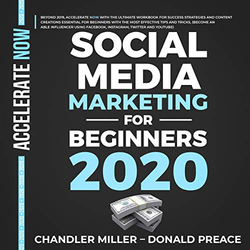 Social Media Marketing for Beginners 2020: Beyond 2019, with the Workbook for Success Strategies and Content Creations Essential with Tips and Tricks (Using Facebook, Instagram, Twitter and YouTube) by Chandler Miller