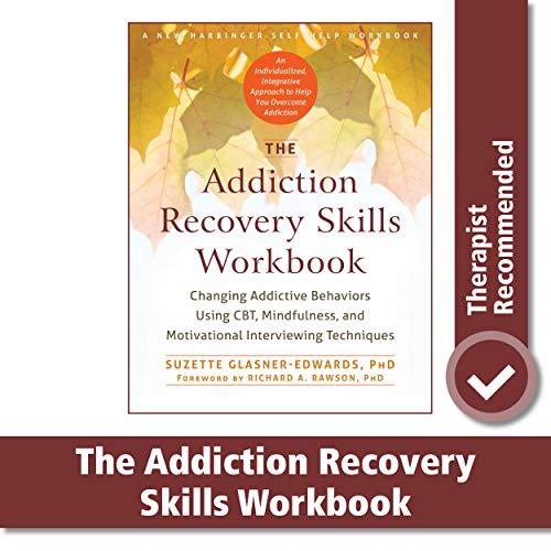 The Addiction Recovery Skills Workbook: Changing Addictive Behaviors Using CBT, Mindfulness, and Mot