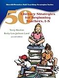 50 Literacy Strategies for Beginning Teachers, 1-8 (Pt. 1-8)