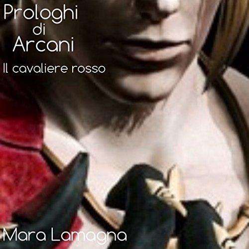 Prologhi di Arcani (vol.4): Il cavaliere rosso (Italian Edition)