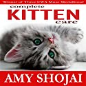 Complete Kitten Care Audiobook by Amy D. Shojai Narrated by Amy Shojai