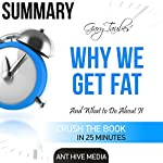 Summary: Gary Taubes'Why We Get Fat: And What to Do About It' | Ant Hive Media
