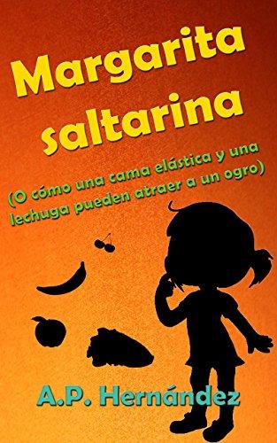 Margarita saltarina (o cómo una cama elástica y una lechuga pueden atraer a un ogro): Un libro infantil con humor, acción...