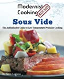 Modernist Cooking Made Easy: Sous Vide: The Authoritative Guide to  Low Temperature Precision Cooking