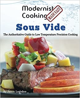 Modernist Cooking Made Easy: Sous Vide: The Authoritative Guide to Low Temperature Precision Cooking: Amazon.es: Jason Logsdon: Libros en idiomas ...