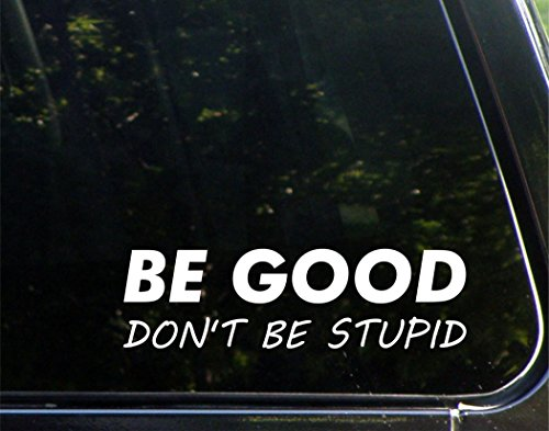 Be Good Don't Be Stupid - 8-3/4