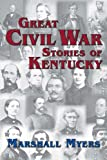 Great Civil War Stories of Kentucky, Marshall Myers, 1935001728