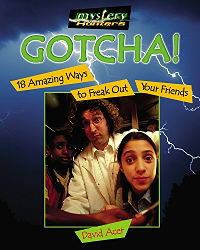 Gotcha!: 18 Amazing Ways to Freak Out Your Friends (Mystery Hunters)