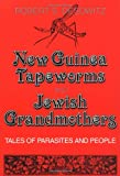 New Guinea Tapeworms and Jewish Grandmothers: Tales of Parasites and People, Robert S. Desowitz, 0393304264