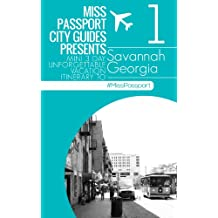 Savannah Travel Guide : Miss Passport City Guides Presents Mini 3 Day Unforgettable Vacation Itinerary to Savannah Georgia (3-Day Budget Itinerary Part ... (Miss Passport Travel Guides Book 21)