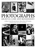 Photographs : Archival Care and Management, Ritzenthaler, Mary Lynn and Vogt-O'Connor, Diane, 1931666172