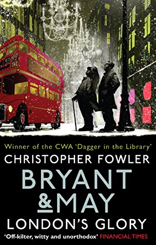 Bryant & May - London's Glory: (Short Stories) (Bryant and May)