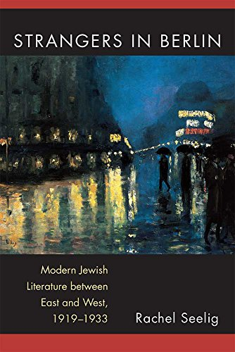 Strangers in Berlin: Modern Jewish Literature between East and West, 1919–1933 (Michigan Studies In Comparative Jewish - West In Berlin