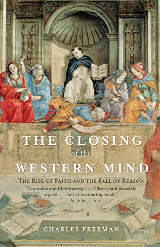 The Closing of the Western Mind: The Rise of Faith and the Fall of Reason (Reasons For The Collapse Of The Roman Empire)
