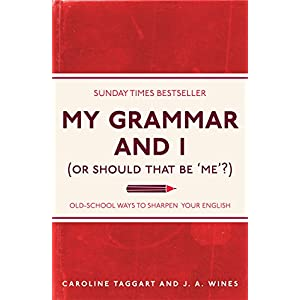 My Grammar and I (Or Should That Be 'Me'?): Old-School Ways to Sharpen Your English (I Used to Know That …) Paperback – 1 Sept. 2011