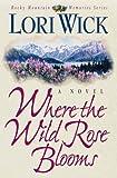 Where the Wild Rose Blooms (Rocky Mountain Memories Series/Lori Wick, 1)