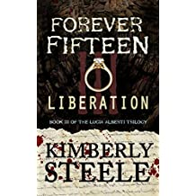 Forever Fifteen III: Liberation: Book Three of the Lucia Alberti Trilogy (The Lucia Alberti Series 3)