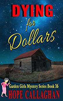 Dying for Dollars: A Garden Girls Cozy Mystery (Garden Girls Christian Cozy Mystery Series Book 16) by [Callaghan, Hope]