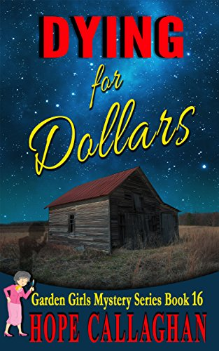 Dying for Dollars: A Garden Girls Cozy Mystery (Garden Girls Christian Cozy Mystery Series Book 16)
