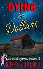 Dying for Dollars (Garden Girls Christian Cozy Mystery Series Book 16)