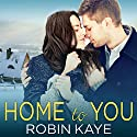 Home to You Audiobook by Robin Kaye Narrated by Lidia Dornet