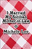 I Married My Sicilian Mother-in-Law, Michele Lee, 1451296894