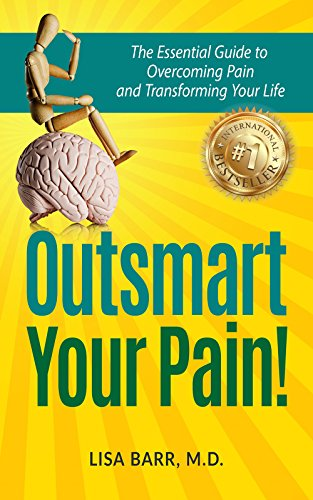 Outsmart Your Pain: The Essential Guide to Overcoming Pain and Transforming Your Life