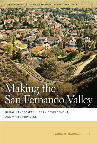 Rural Urban Suburban (Making the San Fernando Valley: Rural Landscapes, Urban Development, and White Privilege (Geographies of Justice and Social Transformation)