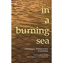 in a burning sea: Contemporary Afrikaans Poetry in Translation