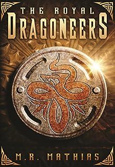 The Royal Dragoneers (Dragoneers Saga Book 1) by [Mathias, M. R.]