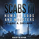 Scabs III: Humans, Gods, and Monsters Audiobook by Eric A. Shelman Narrated by Eric A. Shelman