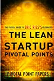 The Lean Startup Pivotal Points-The Pivotal Guide to Eric Ries's Celebrated Book, Pivotal Point Pivotal Point Papers, 1493604120