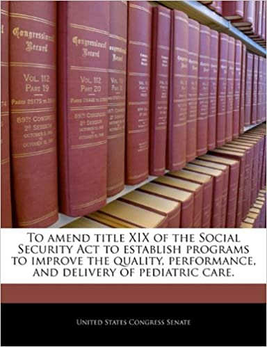 Free download e-book To amend title XIX of the Social Security Act to establish programs to improve the quality, performance, and delivery of pediatric care. in Norwegian PDF iBook 1240373309