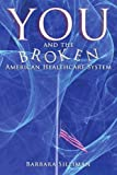 You and the Broken American Healthcare System, Barbara Silliman, 1434356051