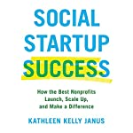 Social Startup Success: How the Best Nonprofits Launch, Scale Up, and Make a Difference | Kathleen Kelly Janus