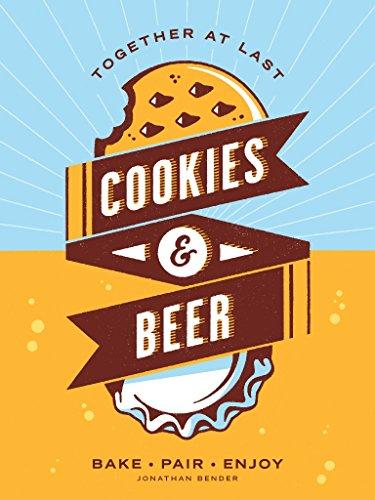 Cookies & Beer: Bake, Pair, Enjoy by Jonathan Bender