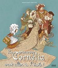 La princesse Cornélia veut aller à lécole par Nathalie Dargent