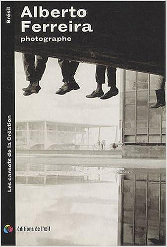 Télécharger en ligne Alberto Ferreira photographe : Edition bilingue français-anglais pdf, epub