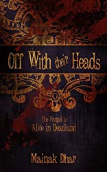 Off With Their Heads: The Prequel to Alice in Deadland (Alice, No. 3)