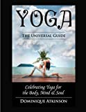 Yoga: The Universal Guide to Yoga: Weight. Loss Stress. Relief. HealthRehabilitation. Mindfulness. Chakra. Dieting. Philosophy