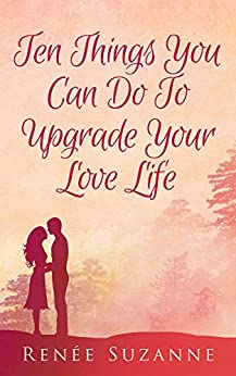 Ten things you can do to upgrade your love life by [Suzanne, Renée]