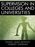 Supervision in Colleges and Universities, Daniel James Rowley and Herbert Sherman, 0761829881