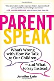 #9: ParentSpeak: What's Wrong with How We Talk to Our Children--and What to Say Instead