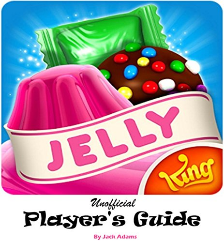 Candy Crush Jelly Saga: The Unofficial Marvelous and Jellylicious, Tricks, Strategies, and Helpful hints to Play and Win with Three Star High Score