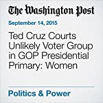 Ted Cruz Courts Unlikely Voter Group in GOP Presidential Primary: Women | Katie Zezima