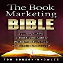 The Book Marketing Bible: 39 Proven Ways to Build Your Author Platform and Promote Your Books on a Budget (Kindle Bible) Audiobook by Tom Corson-Knowles Narrated by Greg Zarcone